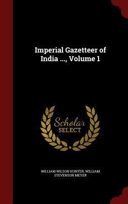 Imperial Gazetteer of India ..., Volume 1  by  William Wilson Hunter