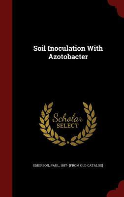 Soil Inoculation with Azotobacter Paul 1887- [From Old Catalog] Emerson