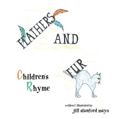 Feathers and Fur: Childrens Rhyme  by  Jill Stanford Mayo