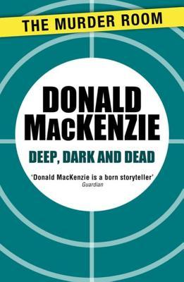 Deep, Dark and Dead Donald MacKenzie