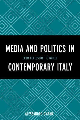 The Contemporary Italian Media: Industries and Markets, Politics and Culture Alessandro DArma