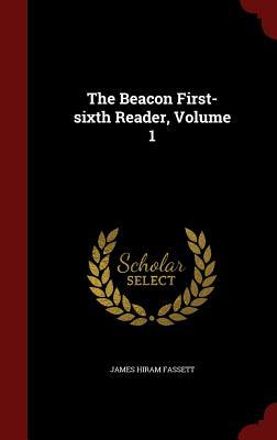 The Beacon First-Sixth Reader, Volume 1 James Hiram Fassett