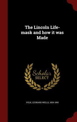 The Lincoln Life-Mask and How It Was Made  by  Leonard Wells 1828-1895 Volk