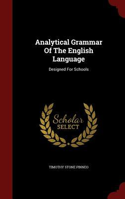 Analytical Grammar of the English Language: Designed for Schools Timothy Stone Pinneo