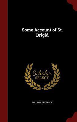 Some Account of St. Brigid  by  William Sherlock