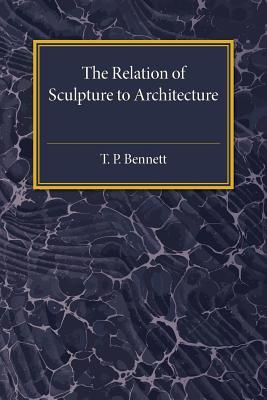 The Relation of Sculpture to Architecture T P Bennett