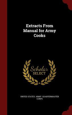 Extracts from Manual for Army Cooks United States Army Quartermaster Corps