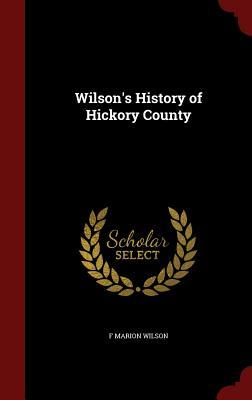 Wilsons History of Hickory County  by  F Marion Wilson