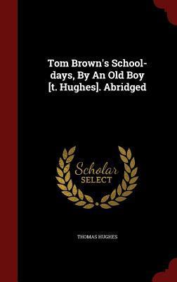 Tom Browns School-Days, an Old Boy [T. Hughes]. Abridged by Thomas Hughes