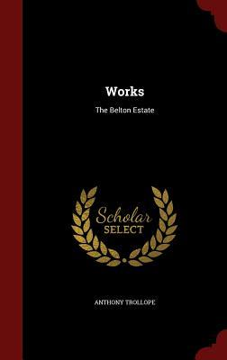Works: The Belton Estate Anthony Trollope  Ed