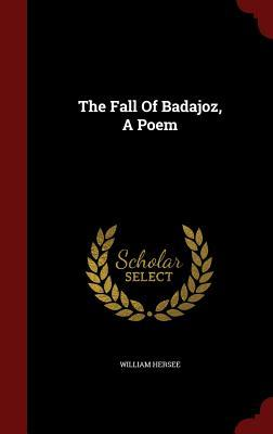 The Fall of Badajoz, a Poem  by  William Hersee