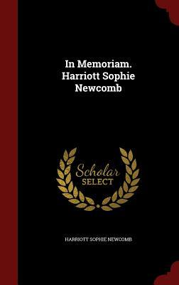 In Memoriam. Harriott Sophie Newcomb Harriott Sophie Newcomb