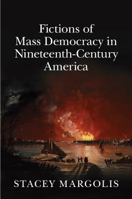 Fictions of Mass Democracy in Nineteenth-Century America Stacey Margolis