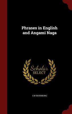 Phrases in English and Angami Naga  by  S W Rivenburg