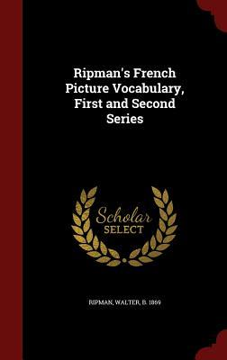 Ripmans French Picture Vocabulary, First and Second Series  by  Walter Ripman