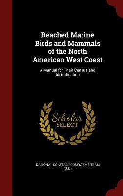 Beached Marine Birds and Mammals of the North American West Coast: A Manual for Their Census and Identification National Coastal Ecosystems Team (U S )