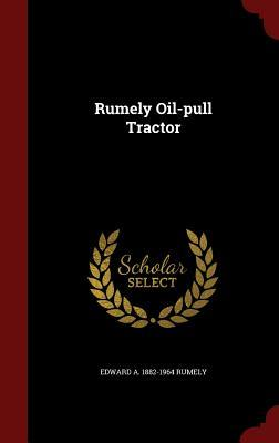 Rumely Oil-Pull Tractor Edward a 1882-1964 Rumely