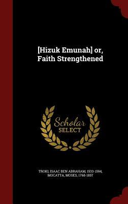 [Hizuk Emunah] Or, Faith Strengthened Isaac Ben Abraham Troki