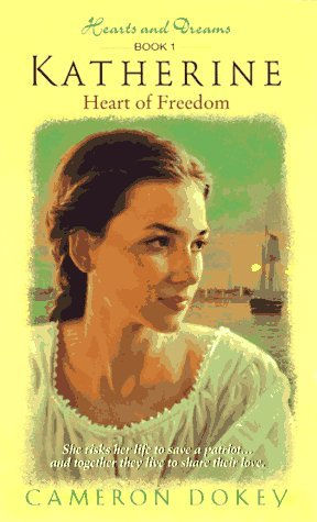 Katherine: Heart of Freedom (Hearts and Dreams, #1)  by  Cameron Dokey