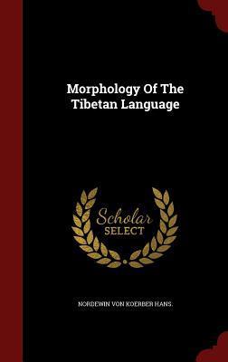 Morphology of the Tibetan Language Nordewin Koerber Von Hans