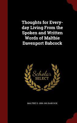 Thoughts for Every-Day Living from the Spoken and Written Words of Maltbie Davenport Babcock  by  Maltbie Davenport Babcock