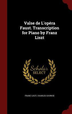 Valse de LOpera Faust. Transcription for Piano  by  Franz Liszt by Franz Liszt