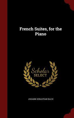 French Suites, for the Piano  by  Johann Sebastian Bach