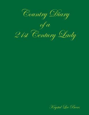 Country Diary of a 21st Century Lady Krystal Lee Beers