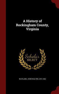 A History of Rockingham County, Virginia John Walter 1872-1962 Wayland  Ed