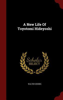 A New Life of Toyotomi Hideyoshi  by  Walter Dening