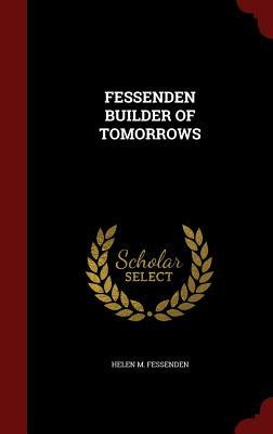 Fessenden Builder of Tomorrows  by  Helen M Fessenden