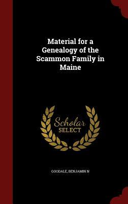 Material for a Genealogy of the Scammon Family in Maine Goodale Benjamin N