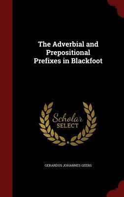 The Adverbial and Prepositional Prefixes in Blackfoot Gerardus Johannes Geers
