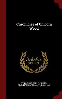 Chronicles of Chicora Wood  by  Elizabeth W Allston (Elizabeth Pringle