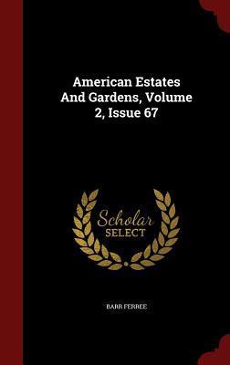 American Estates and Gardens, Volume 2, Issue 67 Barr Ferree