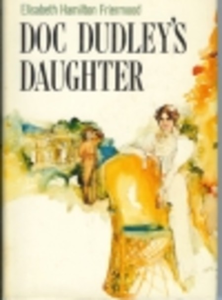 Doc Dudleys Daughter  by  Elisabeth Hamilton Friermood