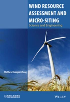 Wind Resource Assessment and Micro-Siting: Science and Engineering  by  Matthew Huaiquan Zhang
