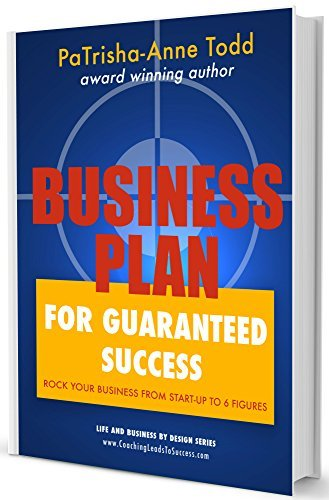 Business Plan for Guaranteed Success: Rock Your Business From Start-Up To Six Figures (Life and Business Design Book 2) by PaTrisha-Anne Todd