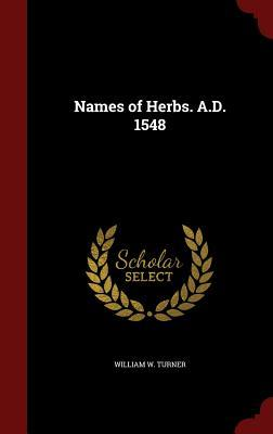 Names of Herbs. A.D. 1548  by  William W Turner