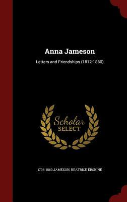 Anna Jameson: Letters and Friendships (1812-1860) 1794-1860 Jameson