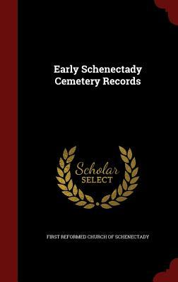 Early Schenectady Cemetery Records  by  First Reformed Church Of Schenectady