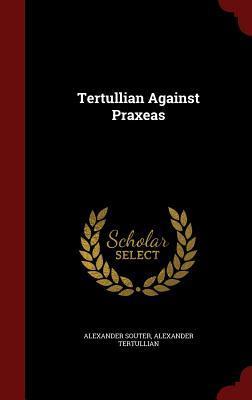 Tertullian Against Praxeas Alexander Souter