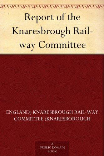 Report of the Knaresbrough Rail-way Committee  by  England) Knaresbrough Rail-Way Committee (Knaresborough