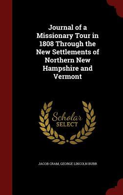 Journal of a Missionary Tour in 1808 Through the New Settlements of Northern New Hampshire and Vermont  by  Jacob Cram