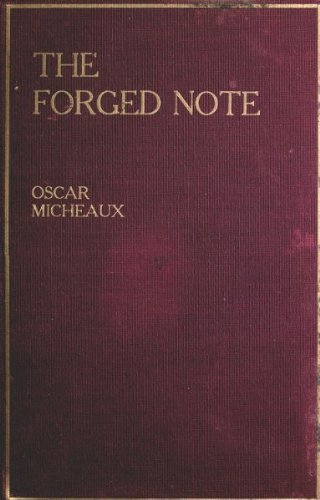 The Forged Note A Romance of the Darker Races  by  Oscar Micheaux by Oscar Micheaux