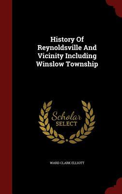 History of Reynoldsville and Vicinity Including Winslow Township Ward Clark Elliott