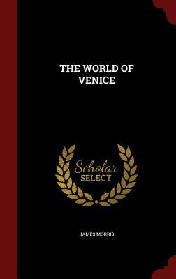 The World of Venice  by  James Morris