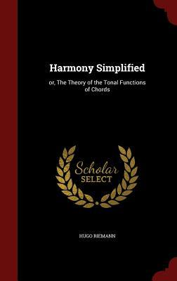 Harmony Simplified: Or, the Theory of the Tonal Functions of Chords  by  Hugo Riemann