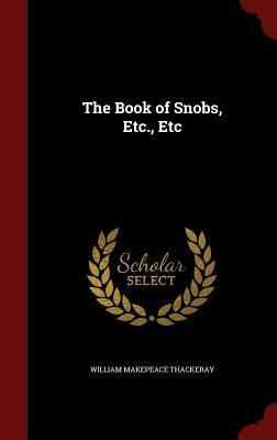 The Book of Snobs, Etc., Etc William Makepeace Thackeray
