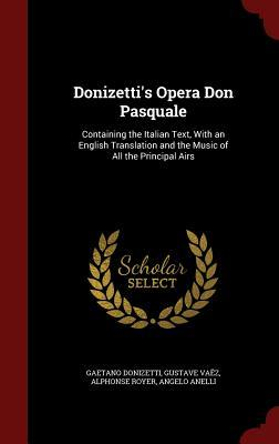 Donizettis Opera Don Pasquale: Containing the Italian Text, with an English Translation and the Music of All the Principal Airs  by  Gaetano Donizetti